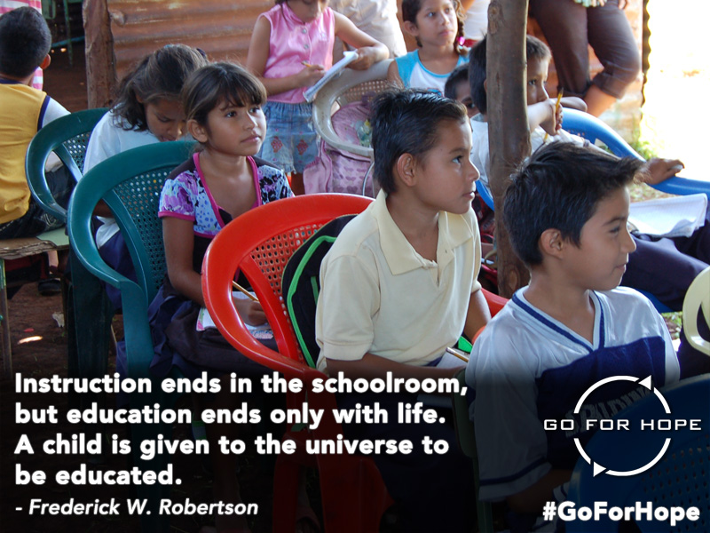 Instruction ends in the schoolroom, but education ends only with life. A child is given to the universe to be educated. - Frederick W. Robertson | Go For Hope - Providing the fundamental right of education to children in Nicaragua