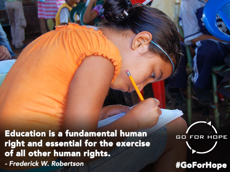 Education is a fundamental human right and essential for the exercise of all other human rights. - Frederick W. Robertson | Go For Hope - Providing the fundamental right of education to children in Nicaragua