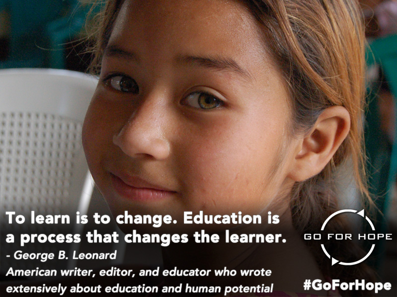 To learn is to change. Education is a process that changes the learner. - George B. Leonard, American writer, editor, and educator who wrote extensively about education and human potential | Go For Hope - Providing the fundamental right of education to children in Nicaragua