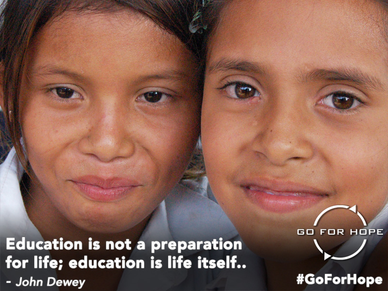 Education is not a preparation for life; education is life itself. - John Dewey | Go For Hope - Providing the fundamental right of education to children in Nicaragua
