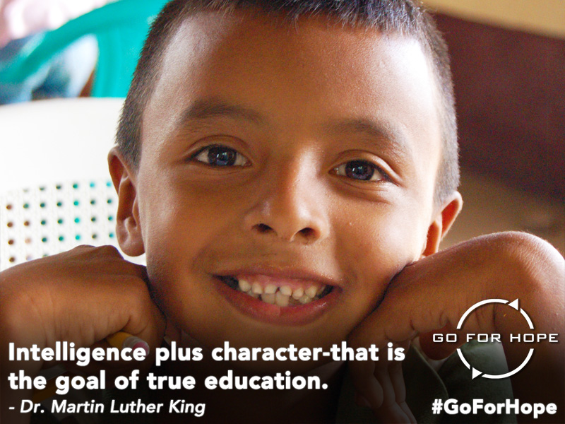 Intelligence plus character-that is the goal of true education. - Dr. Martin Luther King | Go For Hope - Providing the fundamental right of education to children in Nicaragua