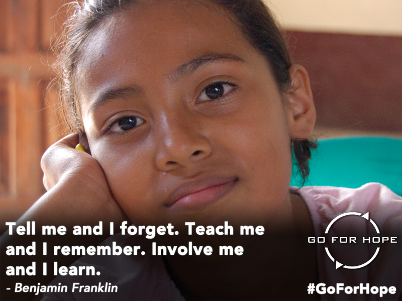 Tell me and I forget. Teach me and I remember. Involve me and I learn. - Benjamin Franklin | Go For Hope - Providing the fundamental right of education to children in Nicaragua