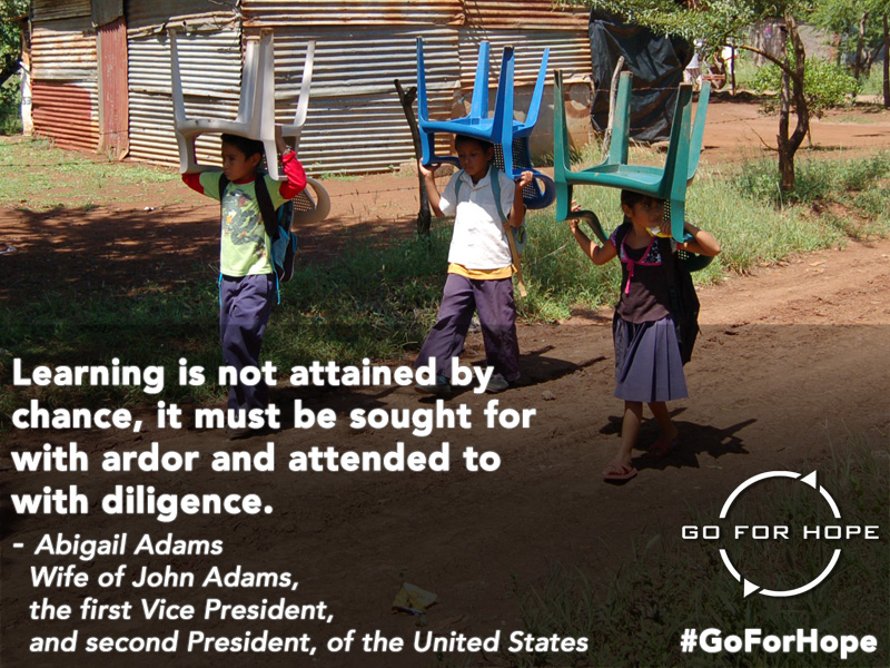 Learning is not attained by chance, it must be sought for with ardor and attended to with diligence. - Abigail Adams, Wife of John Adams, the first Vice President, and second President, of the United States | Go For Hope - Providing the fundamental right of education to children in Nicaragua