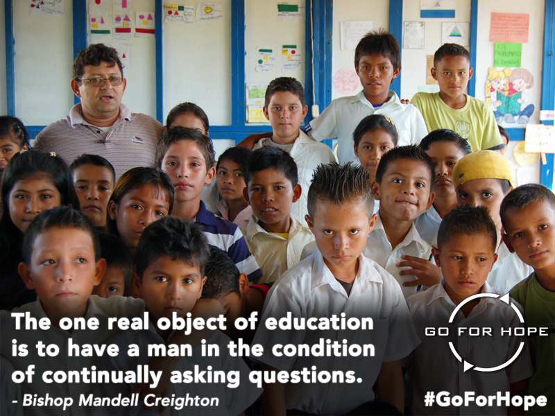 The one real object of education is to have a man in the condition of continually asking questions. - Bishop Mandell Creighton | Go For Hope - Providing the fundamental right of education to children in Nicaragua
